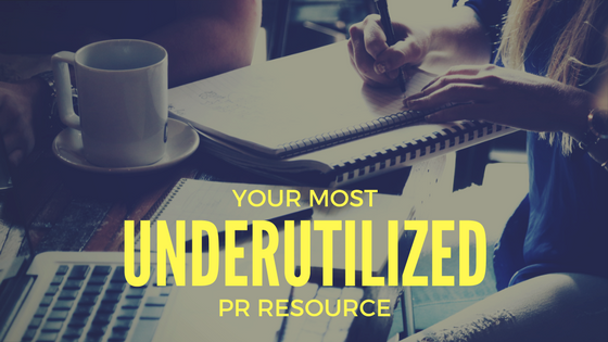 your most underutilzed pr resource